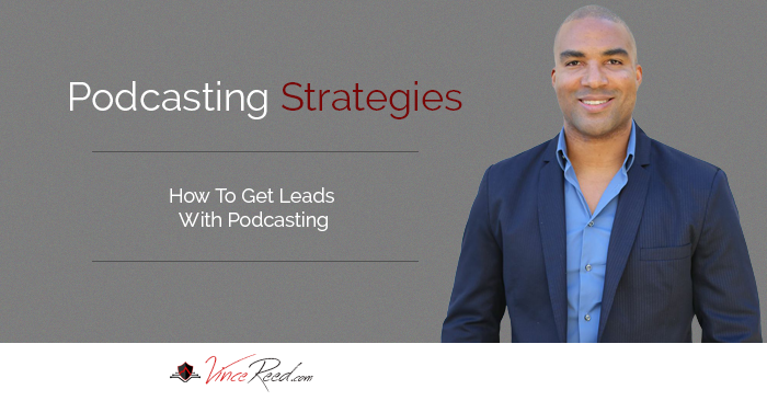 Podcasting Strategies – How To Generate Traffic And Leads Podcasting