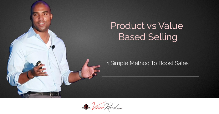 Product Vs Value Based Selling – 1 Simple Method To Boost Sales For Your Home Business