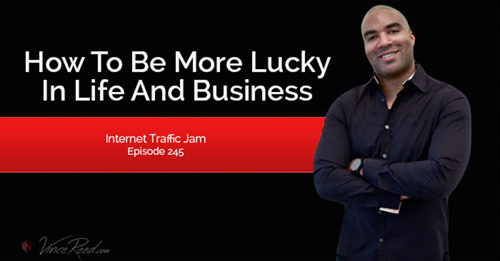 How To Be More Lucky In Life And Business – Episode 245