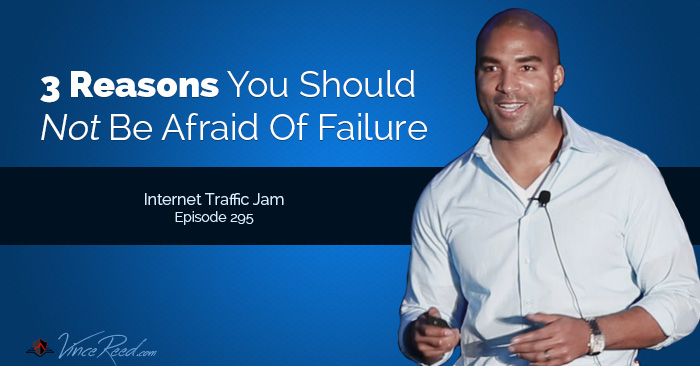 3 Reasons You Should Not Be Afraid Of Failure