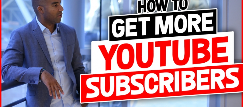 How To Get More YouTube Subscribers