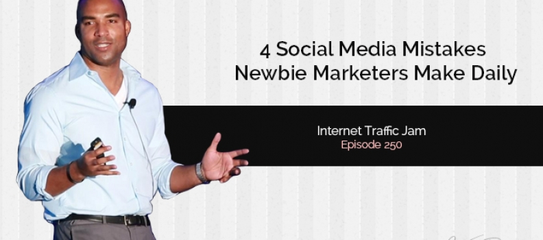 4 Social Media Mistakes Newbie Marketers Make – Episode 250