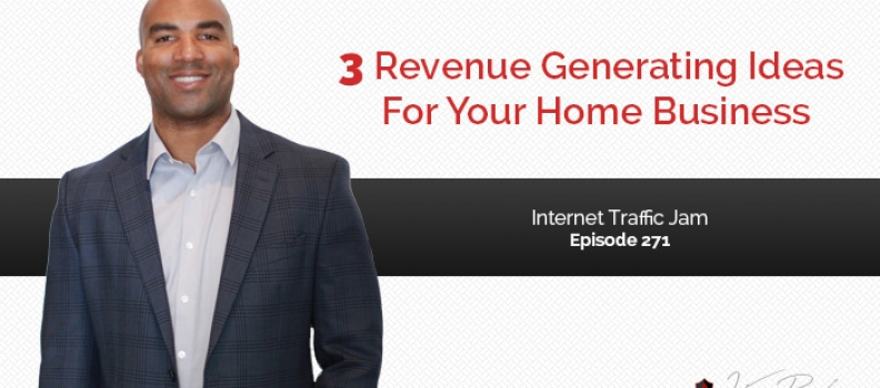 3 Revenue Generating Ideas For Your Home Business – Episode 271